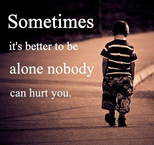 Sometimes Its Better To Be Alone - The Daily Quotes