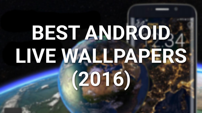 best Android live wallpapers (2016 edition)