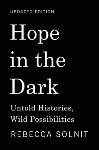 Rebecca Solnit on Hope in Dark Times, Resisting the Defeatism of