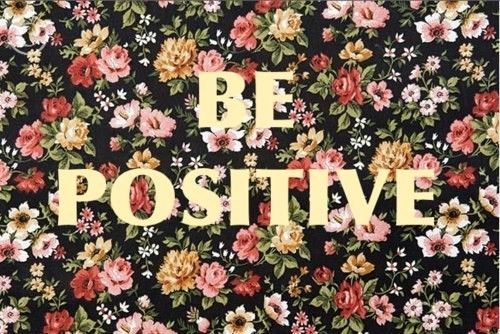 BE POSITIVE  | Verbosity | Pinterest | Flower prints, Flower and