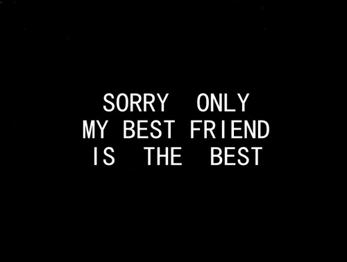 Sorry Only My Best Friend Is The Best Pictures, Photos, and Images